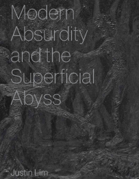 JUSTIN LIM – MODERN ABSURDITY AND THE SUPERFICIAL ABYSS