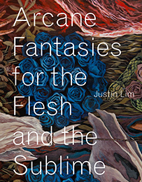 Justin Lim – Arcane Fantasies for the Flesh and the Sublime